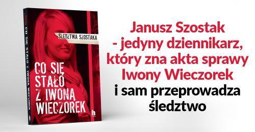 Co się stało z Iwoną Wieczorek? Janusz Szostak